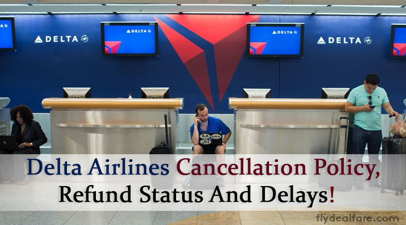 The Delta Airlines Cancellation Policy Terms Reasons