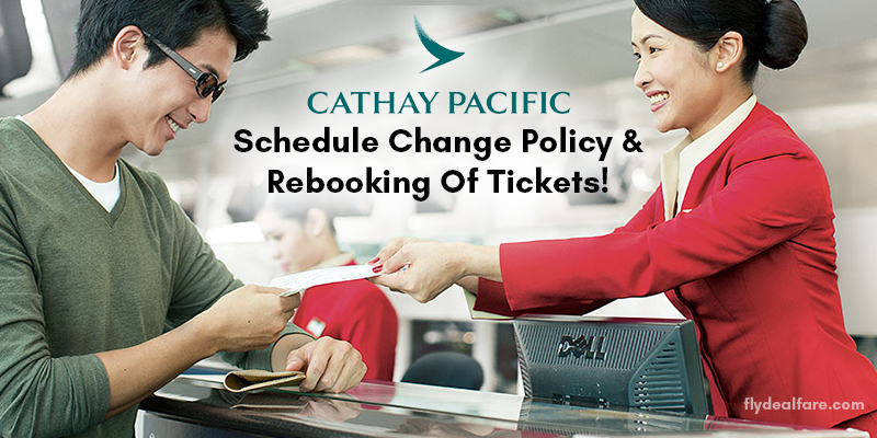 Cathay Pacific Schedule Change Policy & Rebooking Of tickets!