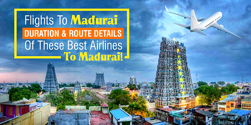 Popular Flights To Madurai Available With Best Route
